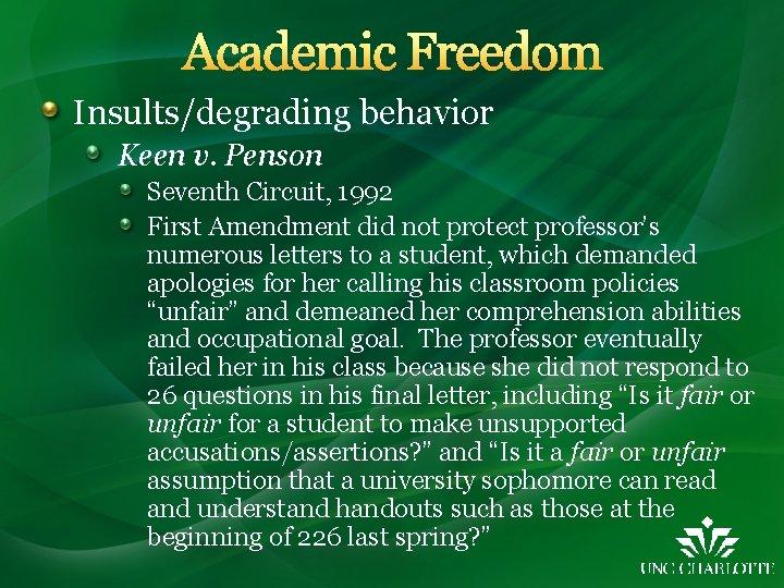 Academic Freedom Insults/degrading behavior Keen v. Penson Seventh Circuit, 1992 First Amendment did not