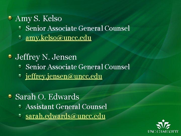 Amy S. Kelso Senior Associate General Counsel amy. kelso@uncc. edu Jeffrey N. Jensen Senior