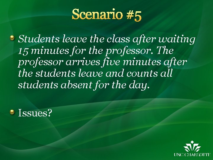 Scenario #5 Students leave the class after waiting 15 minutes for the professor. The