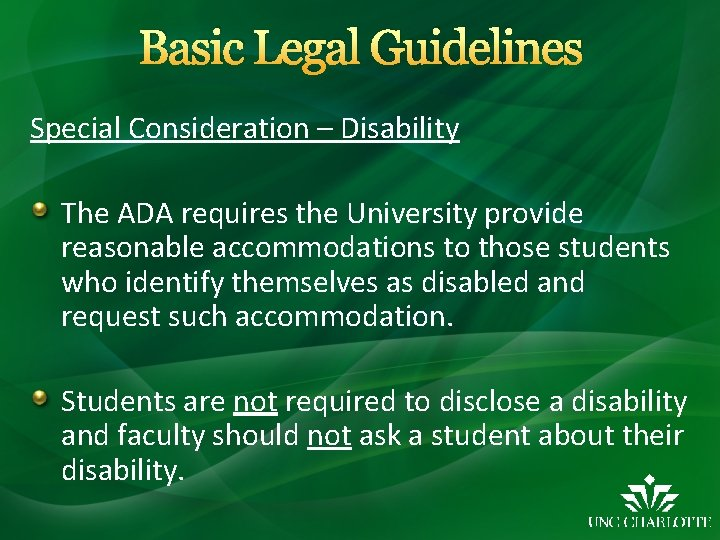 Basic Legal Guidelines Special Consideration – Disability The ADA requires the University provide reasonable