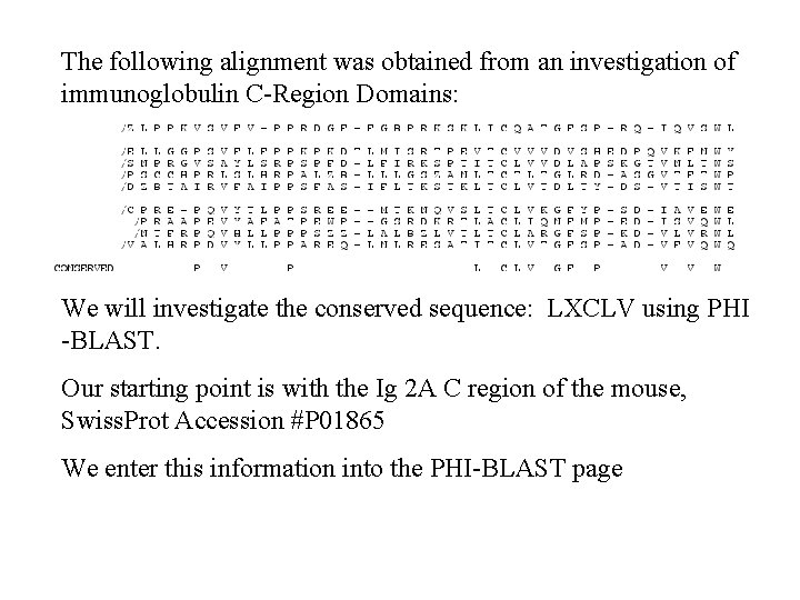 The following alignment was obtained from an investigation of immunoglobulin C-Region Domains: We will