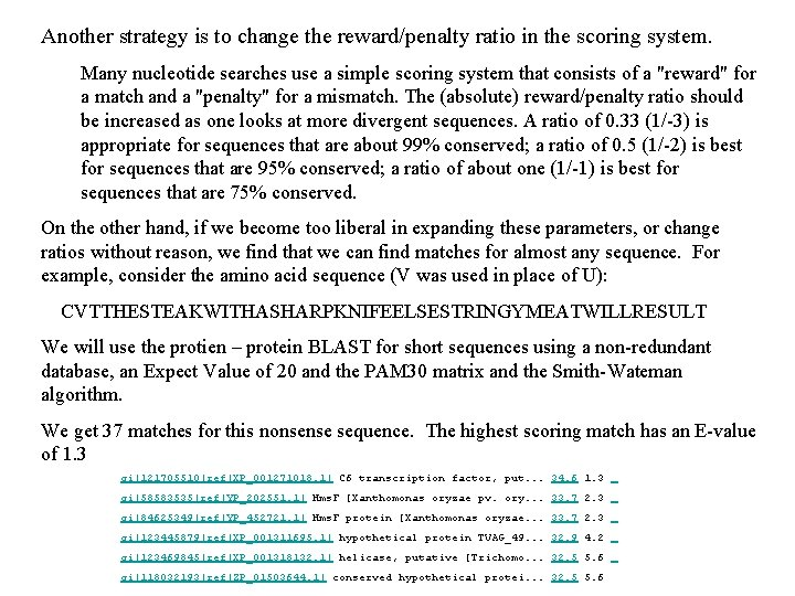 Another strategy is to change the reward/penalty ratio in the scoring system. Many nucleotide