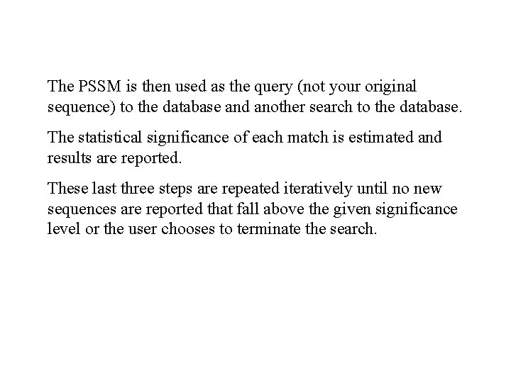 The PSSM is then used as the query (not your original sequence) to the