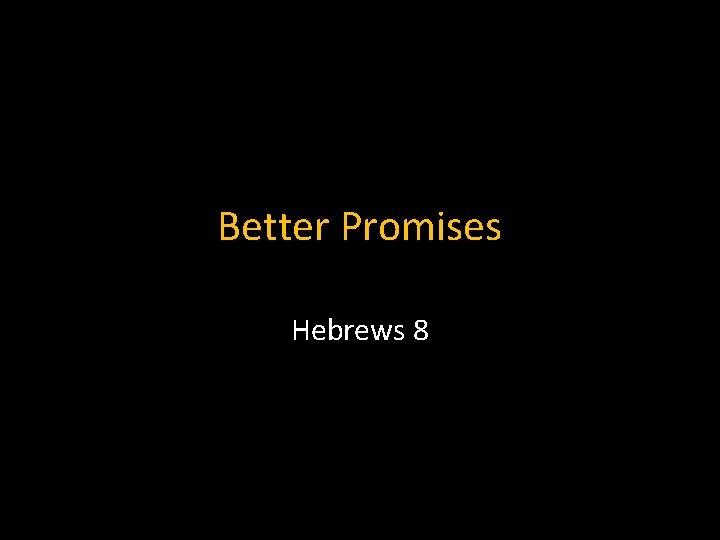 Better Promises Hebrews 8