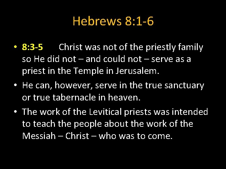 Hebrews 8: 1 -6 • 8: 3 -5 Christ was not of the priestly