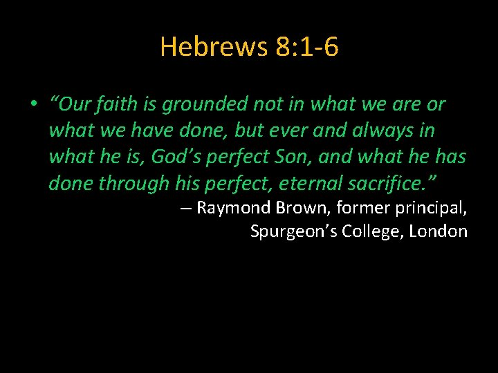 """Hebrews 8: 1 -6 • """"Our faith is grounded not in what we are"""