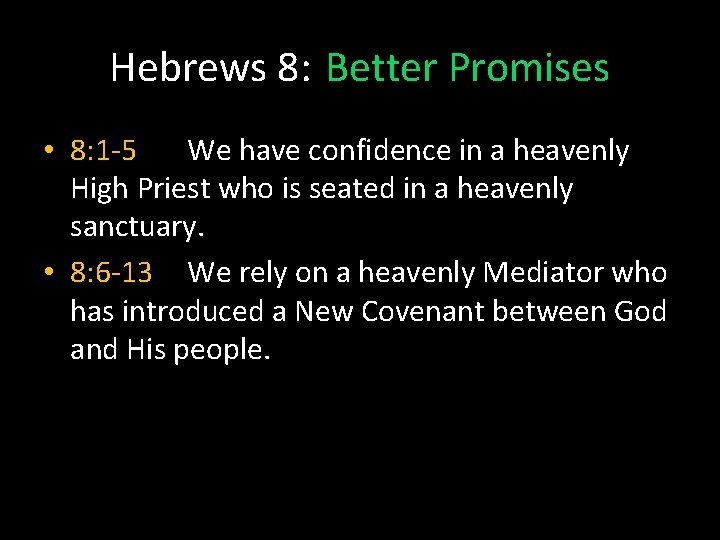 Hebrews 8: Better Promises • 8: 1 -5 We have confidence in a heavenly