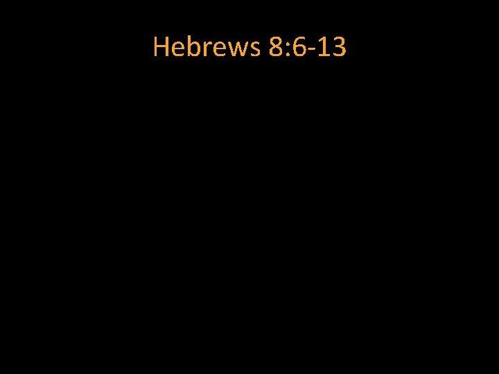 Hebrews 8: 6 -13