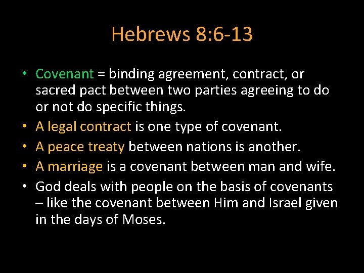 Hebrews 8: 6 -13 • Covenant = binding agreement, contract, or sacred pact between