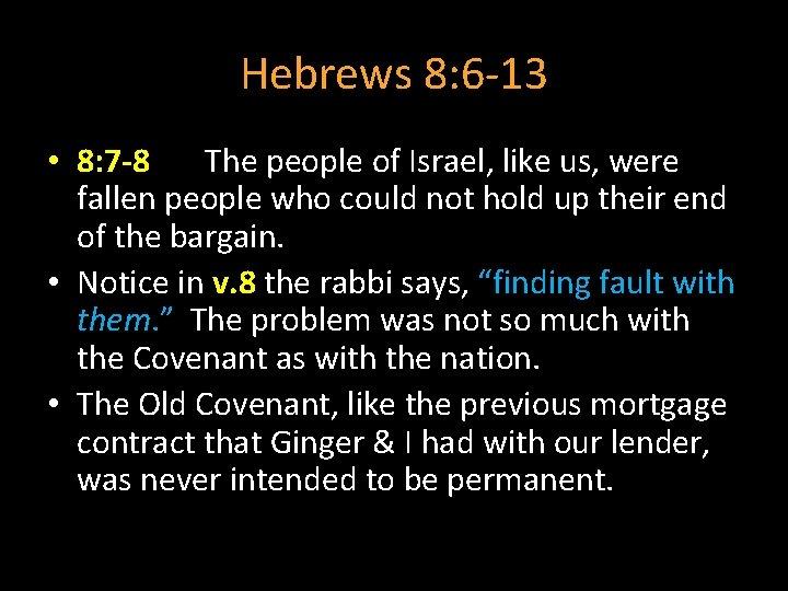 Hebrews 8: 6 -13 • 8: 7 -8 The people of Israel, like us,