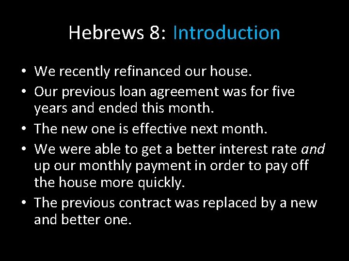 Hebrews 8: Introduction • We recently refinanced our house. • Our previous loan agreement