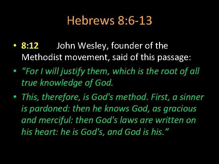 Hebrews 8: 6 -13 • 8: 12 John Wesley, founder of the Methodist movement,