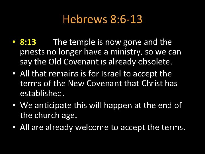 Hebrews 8: 6 -13 • 8: 13 The temple is now gone and the