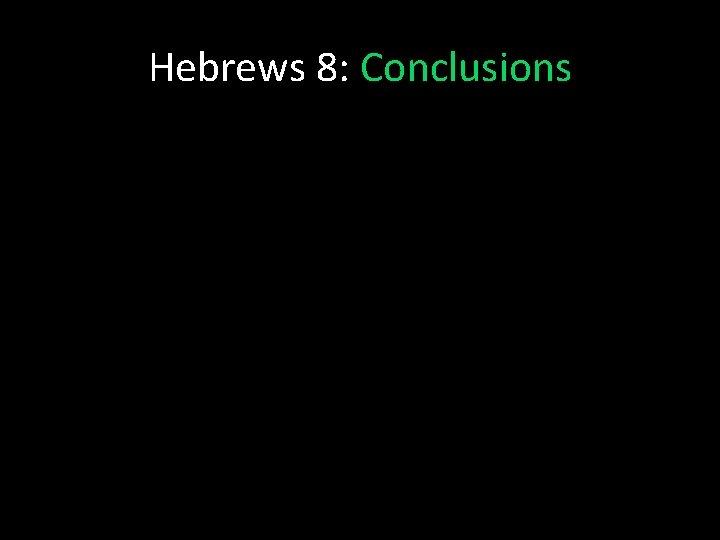 Hebrews 8: Conclusions