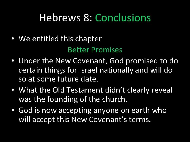 Hebrews 8: Conclusions • We entitled this chapter Better Promises • Under the New