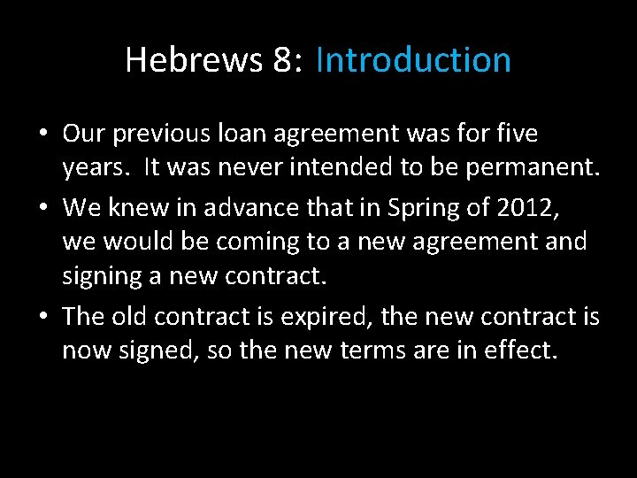 Hebrews 8: Introduction • Our previous loan agreement was for five years. It was