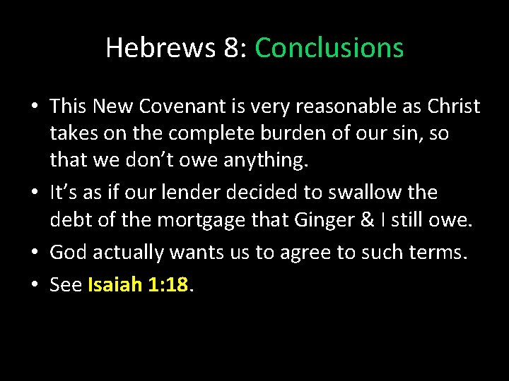 Hebrews 8: Conclusions • This New Covenant is very reasonable as Christ takes on
