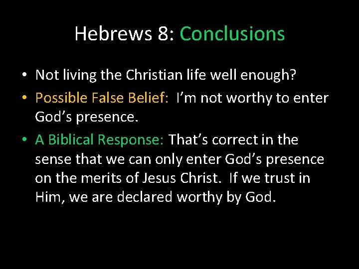 Hebrews 8: Conclusions • Not living the Christian life well enough? • Possible False