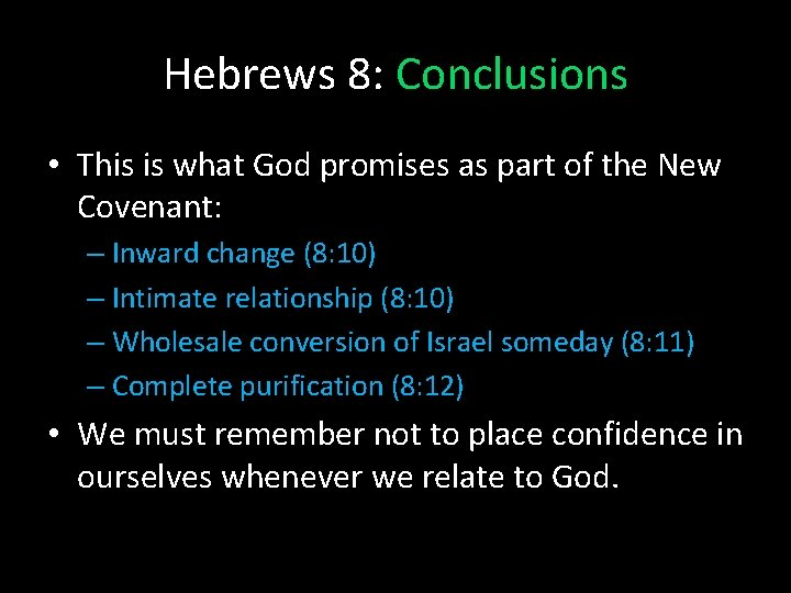 Hebrews 8: Conclusions • This is what God promises as part of the New