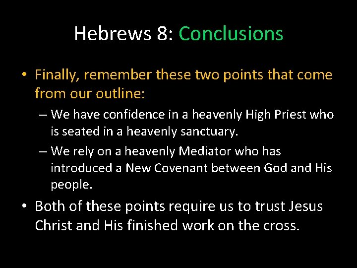 Hebrews 8: Conclusions • Finally, remember these two points that come from our outline: