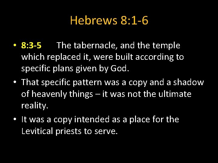 Hebrews 8: 1 -6 • 8: 3 -5 The tabernacle, and the temple which