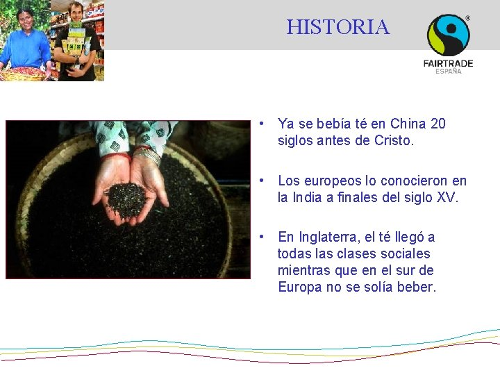 HISTORIA • Ya se bebía té en China 20 siglos antes de Cristo. •
