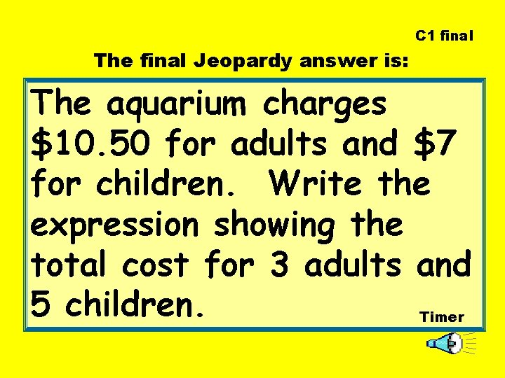 C 1 final The final Jeopardy answer is: The aquarium charges $10. 50 for