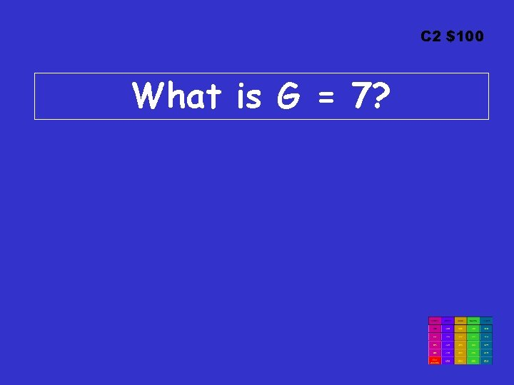 C 2 $100 What is G = 7?