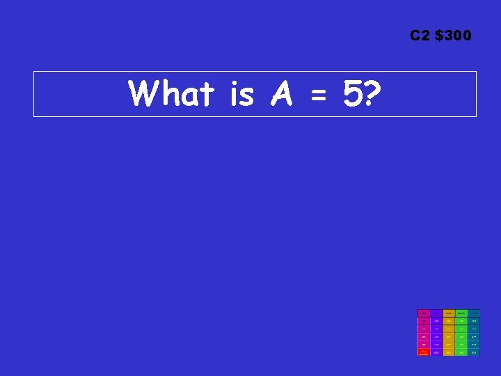 C 2 $300 What is A = 5?