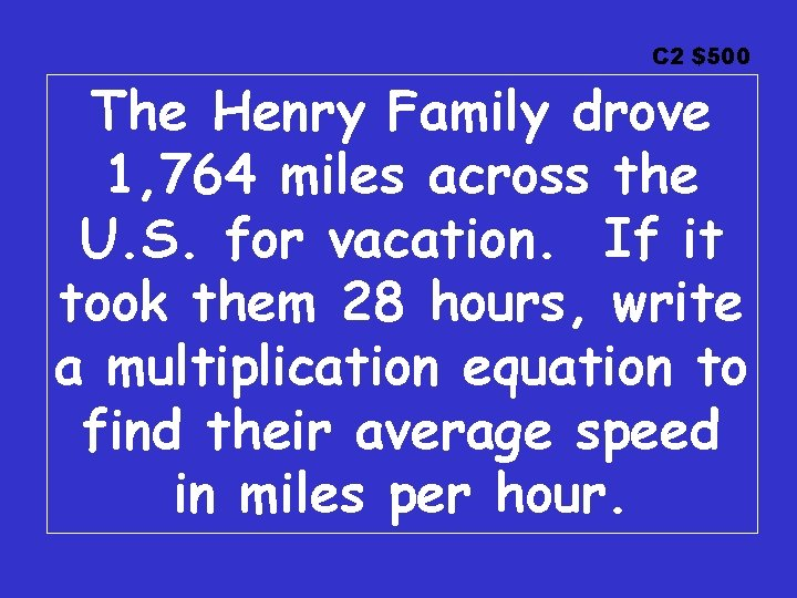 C 2 $500 The Henry Family drove 1, 764 miles across the U. S.
