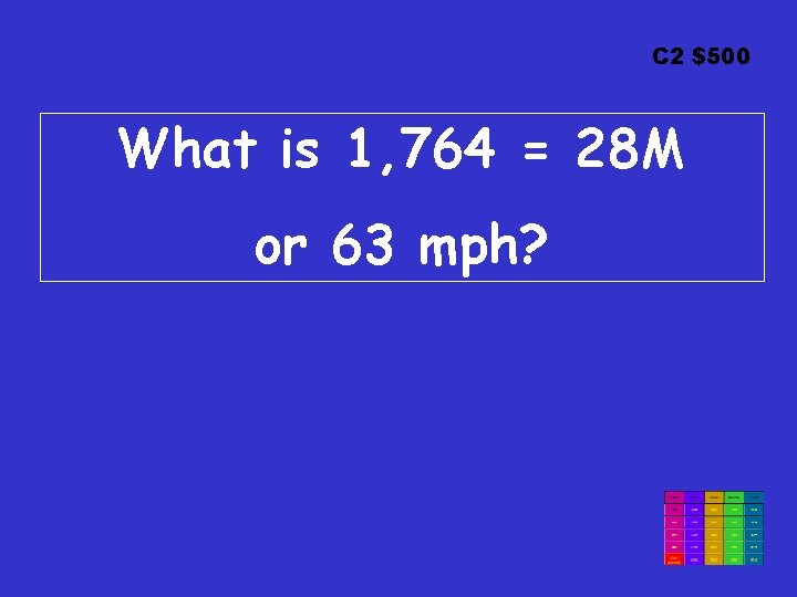 C 2 $500 What is 1, 764 = 28 M or 63 mph?