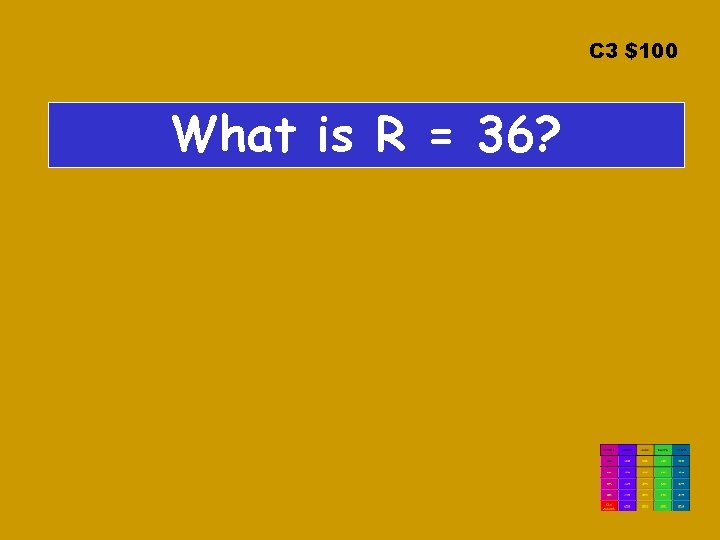 C 3 $100 What is R = 36?