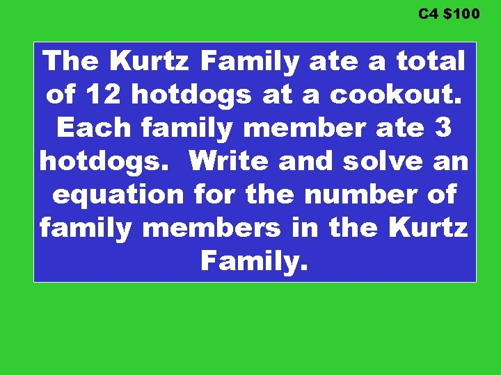C 4 $100 The Kurtz Family ate a total of 12 hotdogs at a