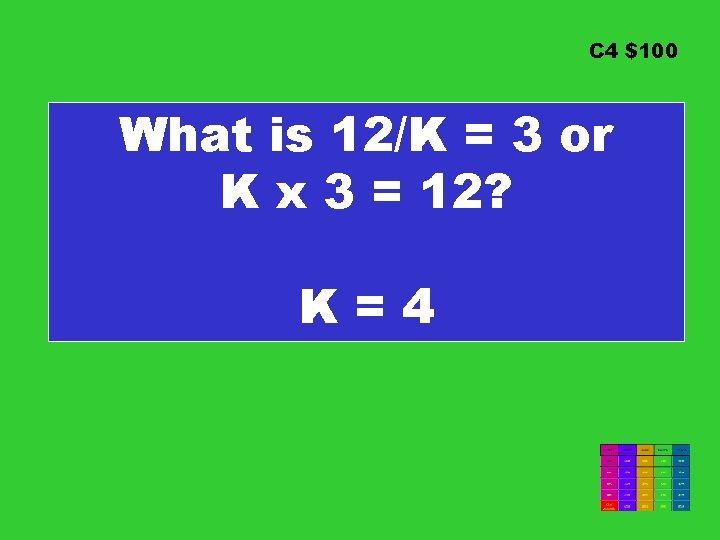 C 4 $100 What is 12/K = 3 or K x 3 = 12?
