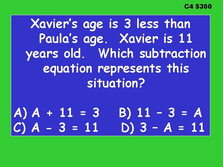 C 4 $300 Xavier's age is 3 less than Paula's age. Xavier is 11