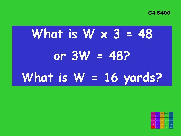 C 4 $400 What is W x 3 = 48 or 3 W =