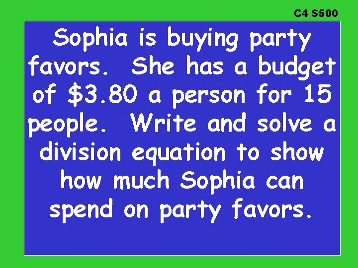 C 4 $500 Sophia is buying party favors. She has a budget of $3.
