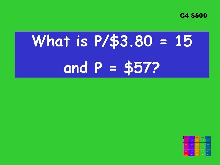 C 4 $500 What is P/$3. 80 = 15 and P = $57?