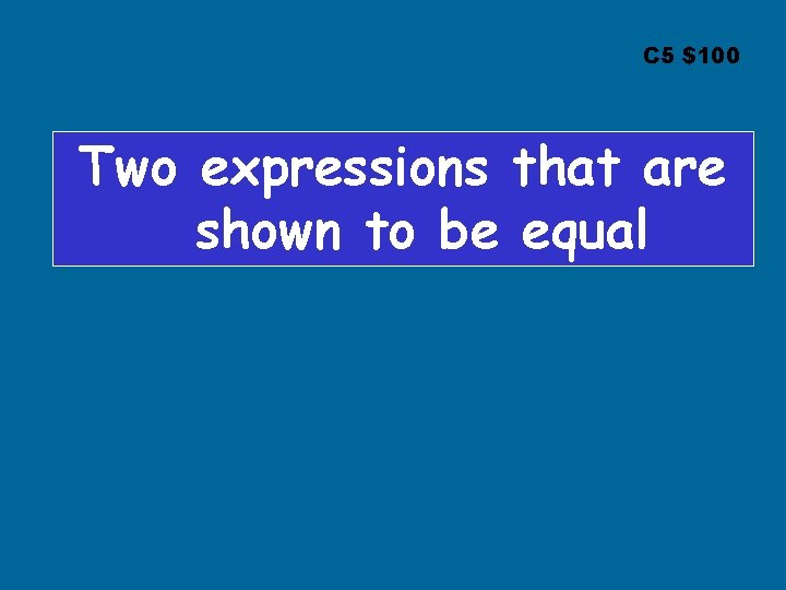 C 5 $100 Two expressions that are shown to be equal