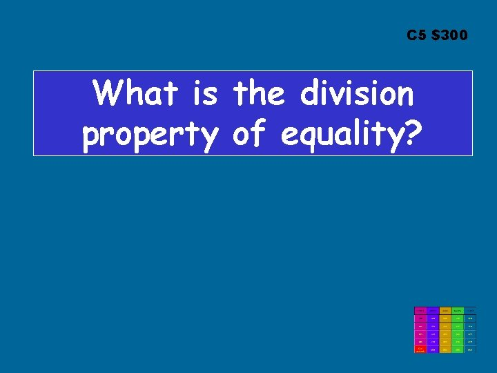 C 5 $300 What is the division property of equality?