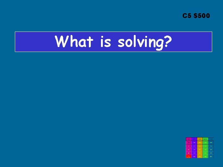 C 5 $500 What is solving?