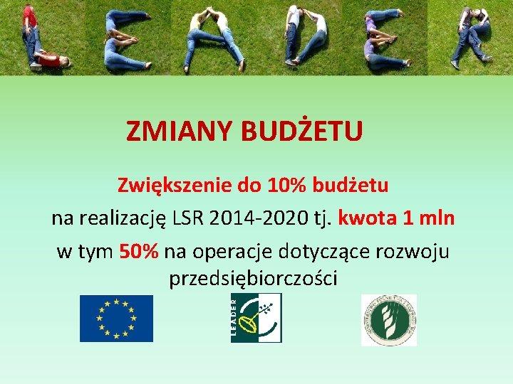 ZMIANY BUDŻETU Zwiększenie do 10% budżetu na realizację LSR 2014 -2020 tj. kwota 1