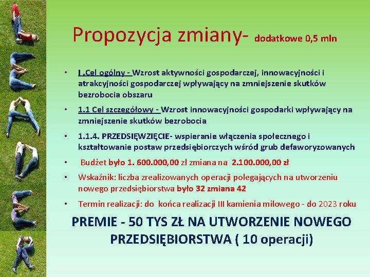 Propozycja zmiany- dodatkowe 0, 5 mln • I. Cel ogólny - Wzrost aktywności gospodarczej,