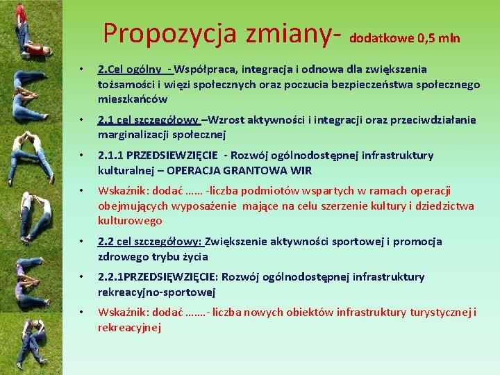 Propozycja zmiany- dodatkowe 0, 5 mln • 2. Cel ogólny - Współpraca, integracja i
