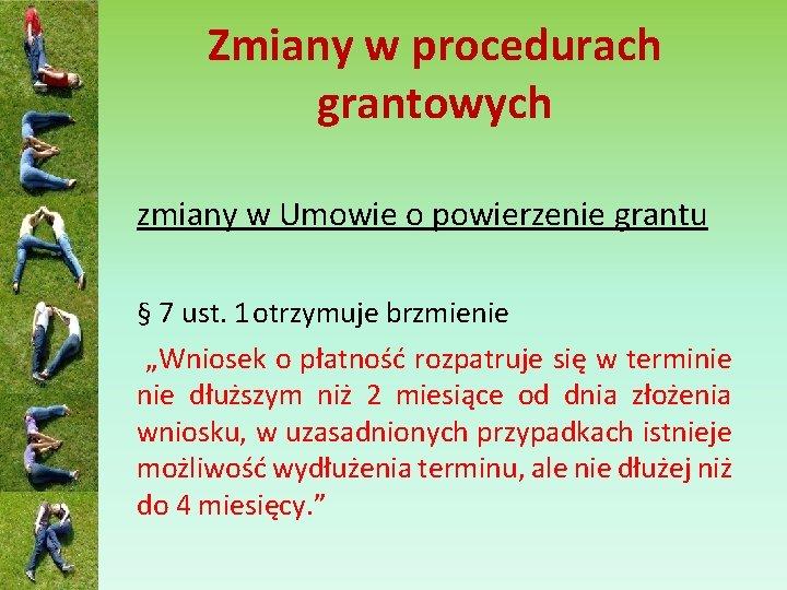 Zmiany w procedurach grantowych zmiany w Umowie o powierzenie grantu § 7 ust. 1