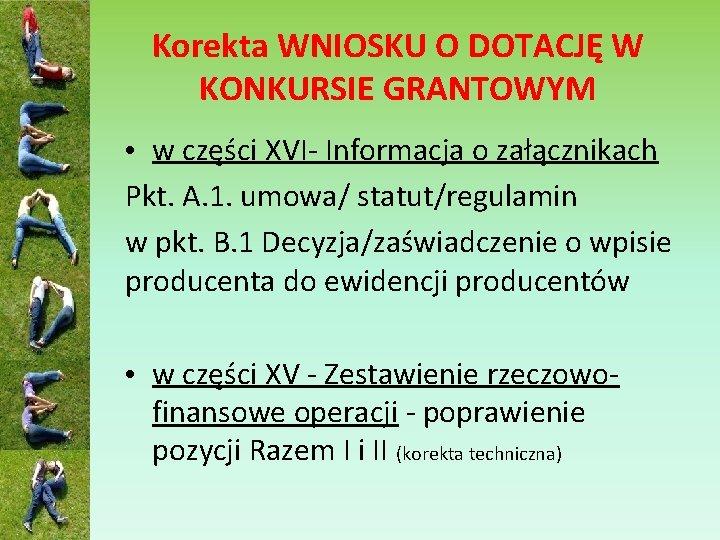 Korekta WNIOSKU O DOTACJĘ W KONKURSIE GRANTOWYM • w części XVI- Informacja o załącznikach