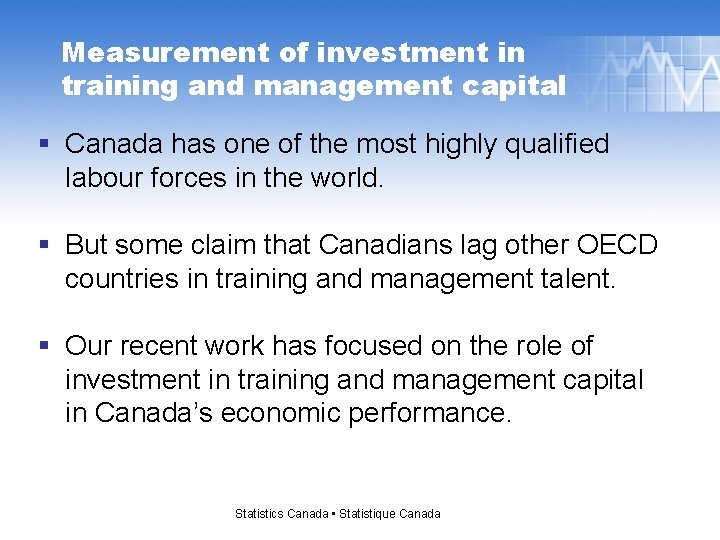 Measurement of investment in training and management capital § Canada has one of the