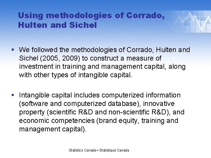 Using methodologies of Corrado, Hulten and Sichel § We followed the methodologies of Corrado,