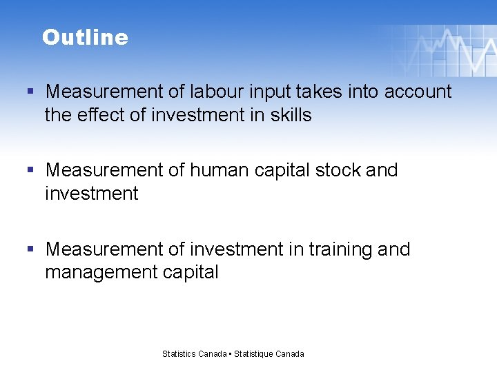 Outline § Measurement of labour input takes into account the effect of investment in