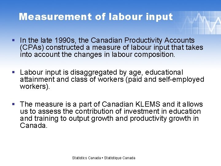 Measurement of labour input § In the late 1990 s, the Canadian Productivity Accounts